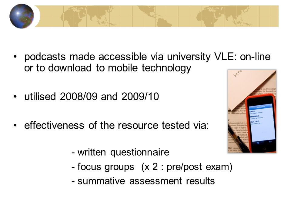 podcasts made accessible via university VLE: on-line or to download to mobile technology utilised 2008/09 and 2009/10 effectiveness of the resource te