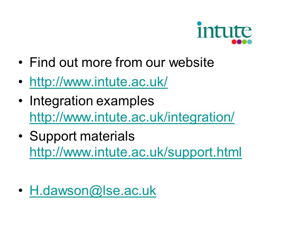Find out more from our website http://www.intute.ac.uk/ Integration examples http://www.intute.ac.uk/integration/ http://www.intute.ac.uk/integration/ Support materials http://www.intute.ac.uk/support.html http://www.intute.ac.uk/support.html H.dawson@lse.ac.uk