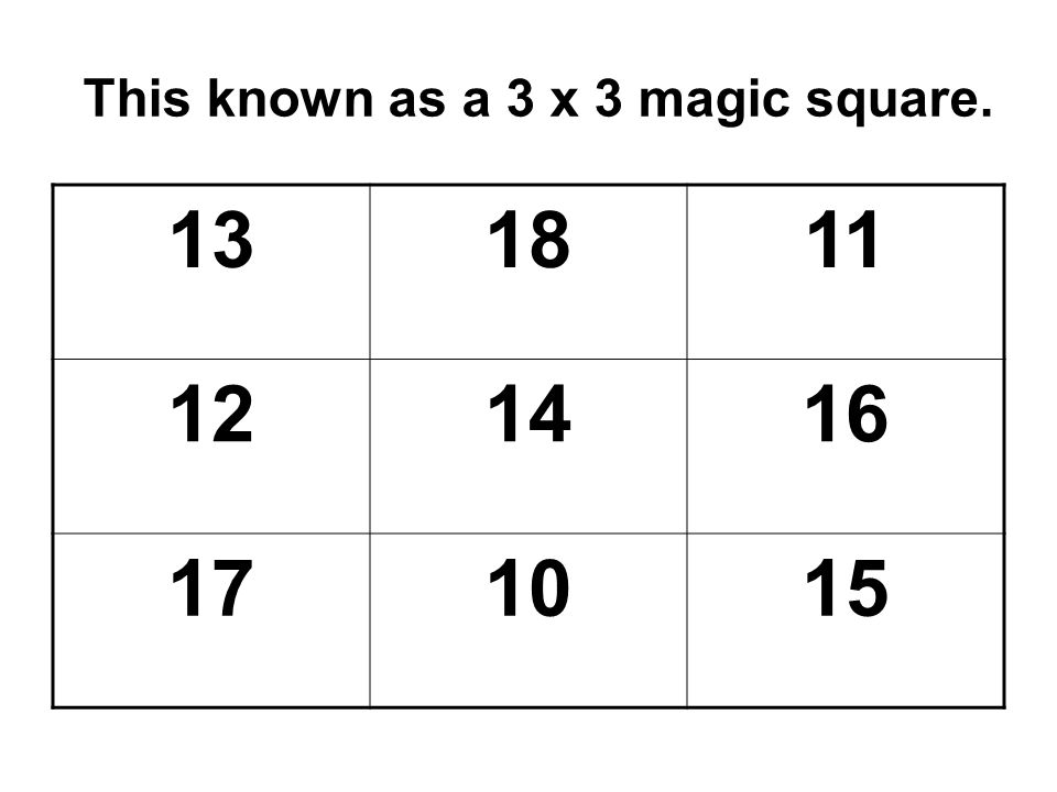 This known as a 3 x 3 magic square. 131811 121416 171015