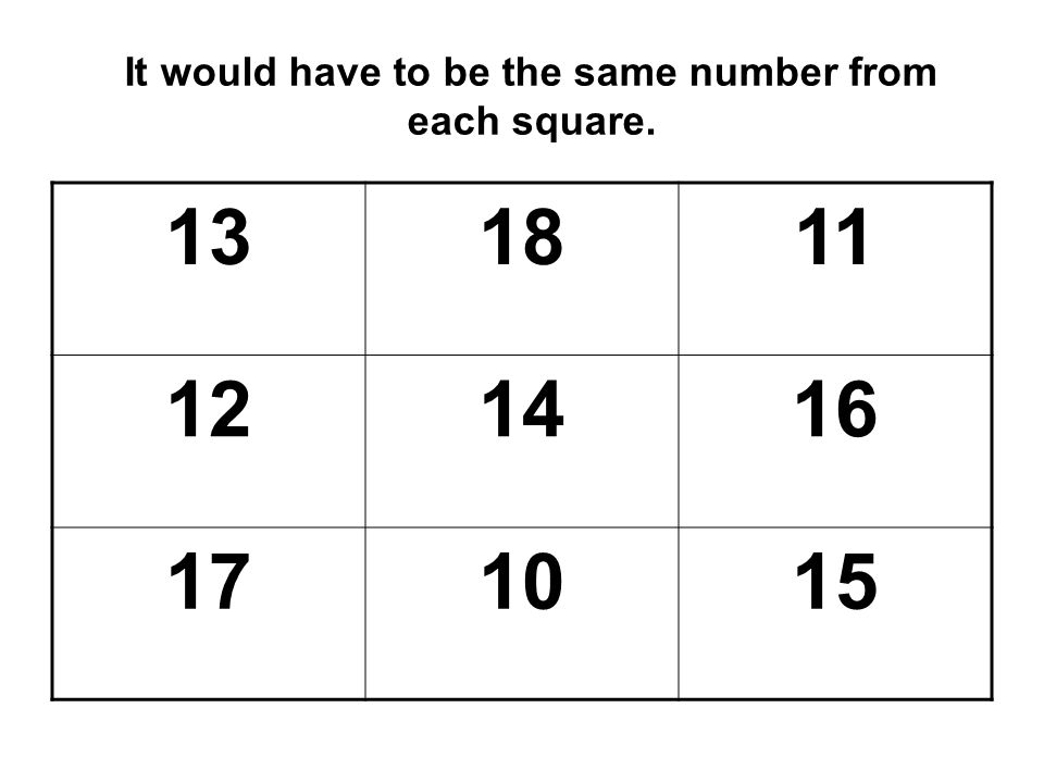 It would have to be the same number from each square. 131811 121416 171015