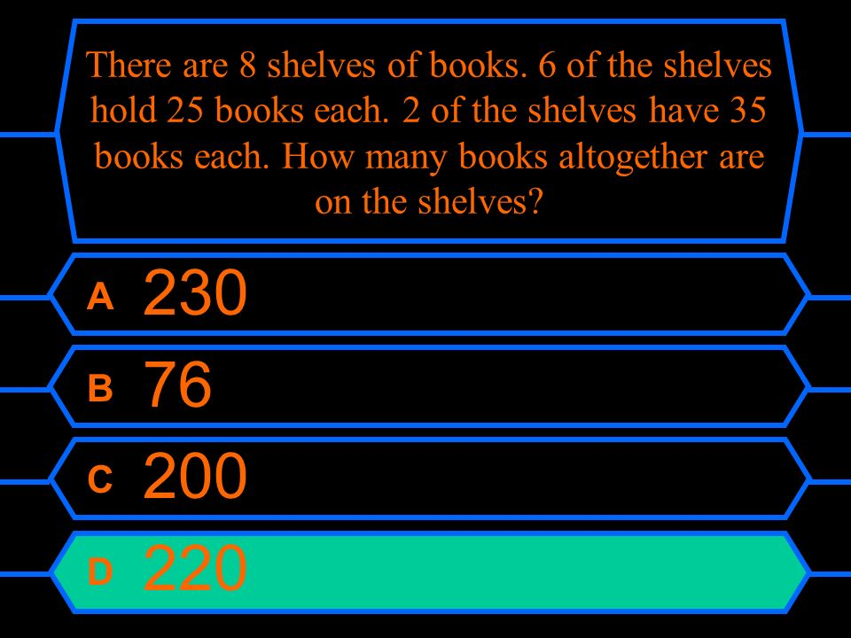 There are 8 shelves of books. 6 of the shelves hold 25 books each. 2 of the shelves have 35 books each. How many books altogether are on the shelves?