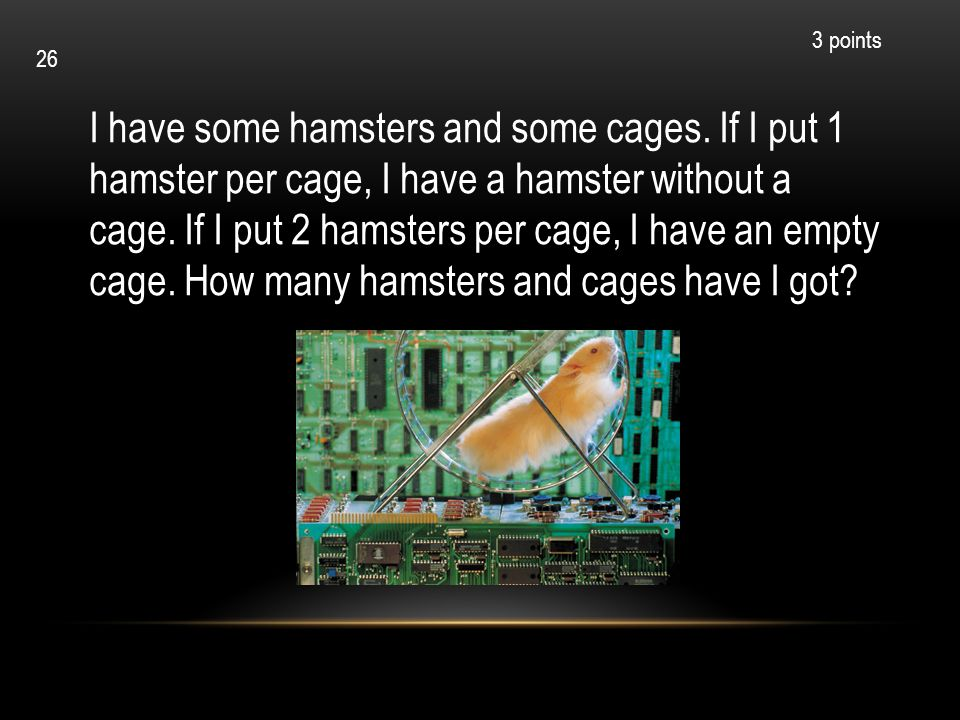 I have some hamsters and some cages. If I put 1 hamster per cage, I have a hamster without a cage. If I put 2 hamsters per cage, I have an empty cage.