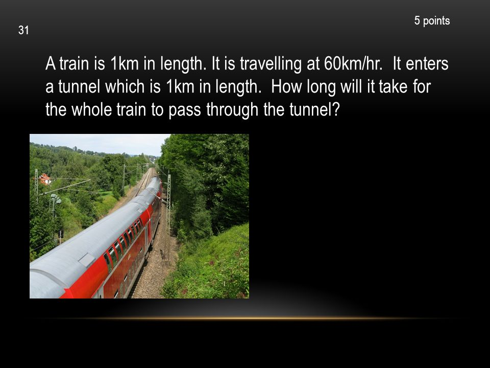 A train is 1km in length. It is travelling at 60km/hr. It enters a tunnel which is 1km in length. How long will it take for the whole train to pass th