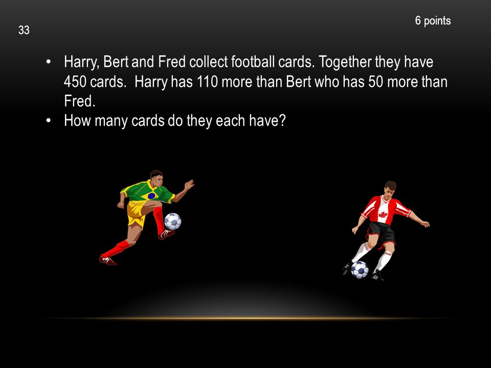 Harry, Bert and Fred collect football cards. Together they have 450 cards. Harry has 110 more than Bert who has 50 more than Fred. How many cards do t