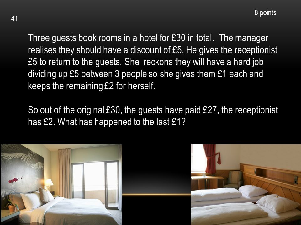 Three guests book rooms in a hotel for £30 in total. The manager realises they should have a discount of £5. He gives the receptionist £5 to return to