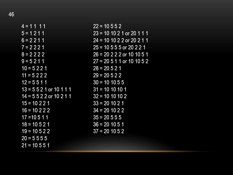 4 = 1 1 1 1 5 = 1 2 1 1 6 = 2 2 1 1 7 = 2 2 2 1 8 = 2 2 2 2 9 = 5 2 1 1 10 = 5 2 2 1 11 = 5 2 2 2 12 = 5 5 1 1 13 = 5 5 2 1 or 10 1 1 1 14 = 5 5 2 2 o