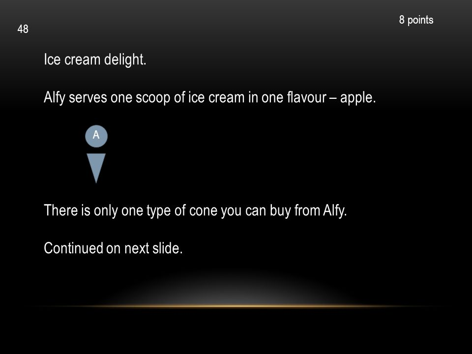 Ice cream delight. Alfy serves one scoop of ice cream in one flavour – apple. There is only one type of cone you can buy from Alfy. Continued on next