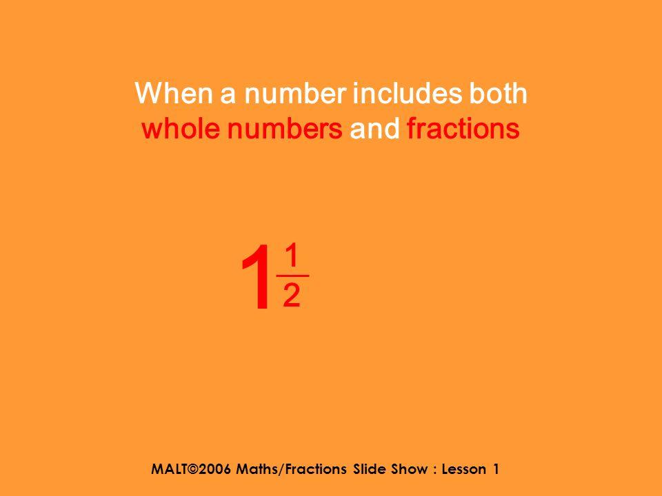 MALT©2006 Maths/Fractions Slide Show : Lesson 1 whole number or fraction whole number