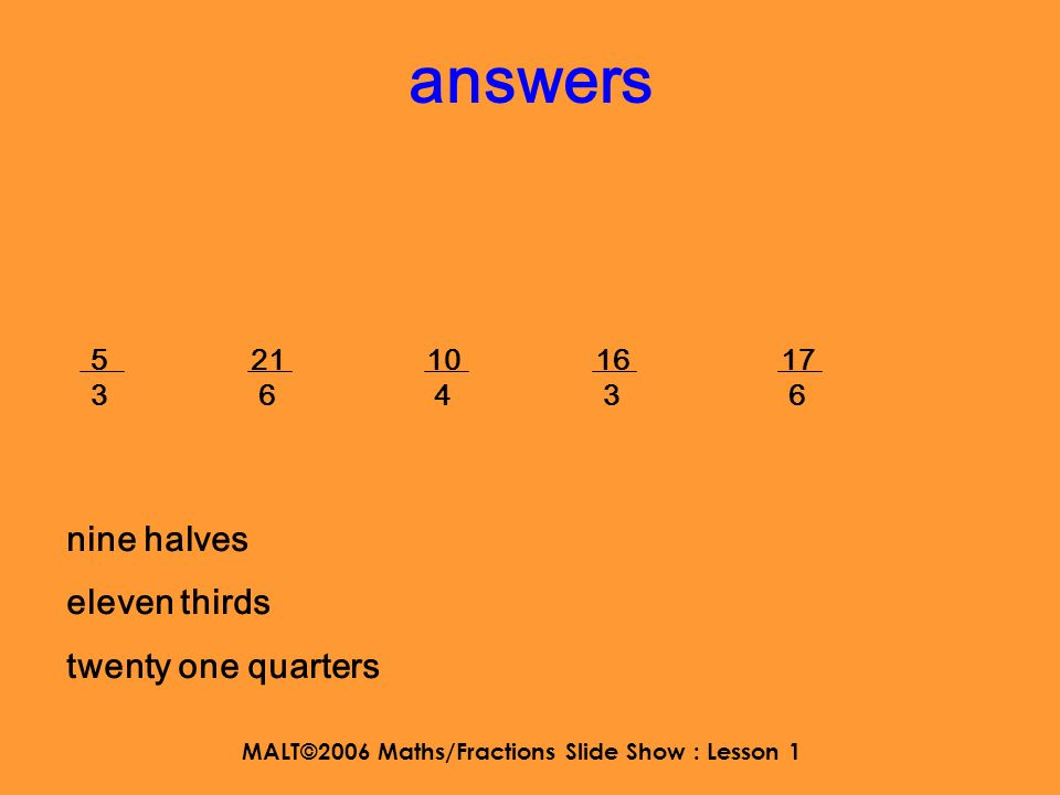 MALT©2006 Maths/Fractions Slide Show : Lesson 1 now try these in you jotter WALT: to understand mixed numbers 3 3636 1 2323 5 1313 2 2424 2 5656 four