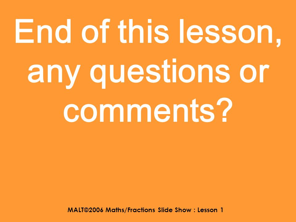 MALT©2006 Maths/Fractions Slide Show : Lesson 1 So a mixed number is both whole numbers and fractions together.
