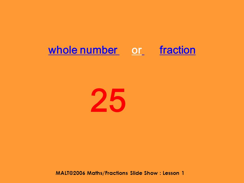 MALT©2006 Maths/Fractions Slide Show : Lesson 1 And this one…. 5 1313 ????