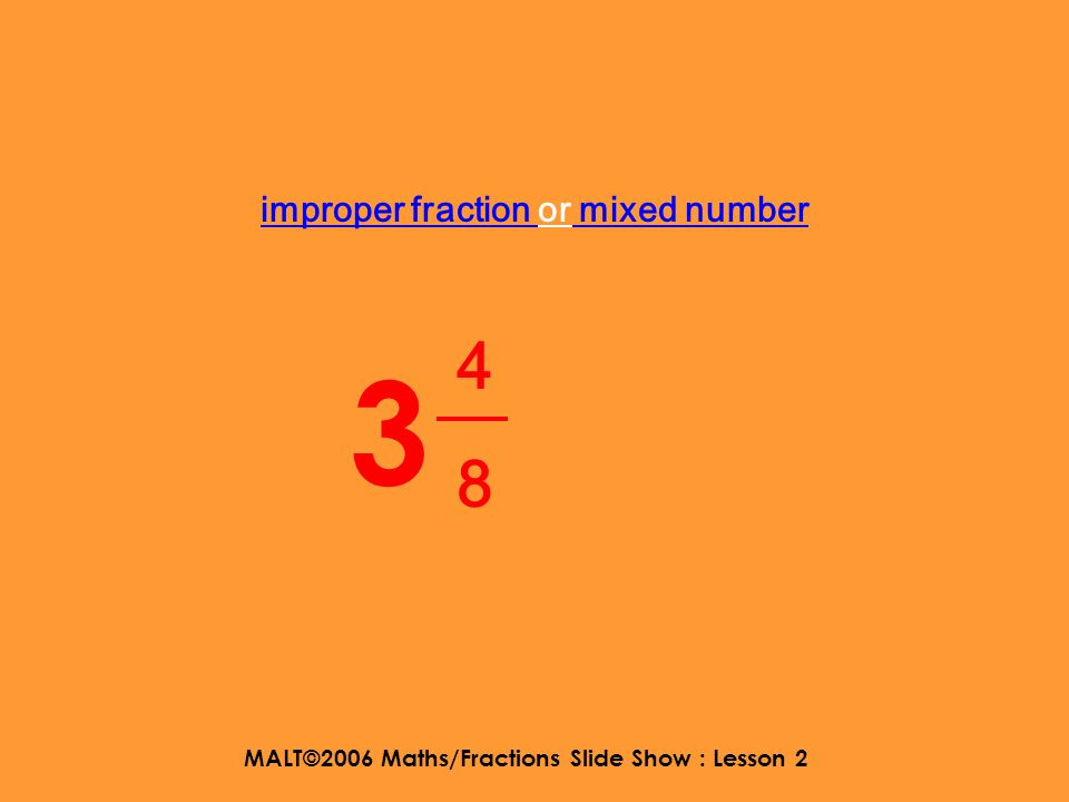 MALT©2006 Maths/Fractions Slide Show : Lesson 2 improper fraction or mixed number 4242