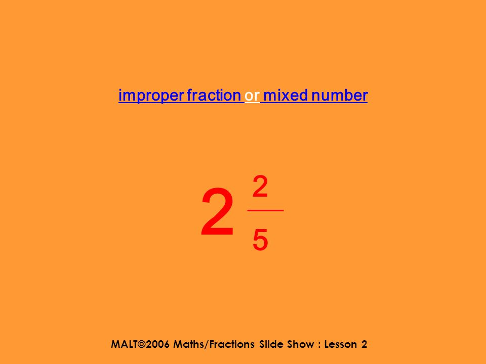 MALT©2006 Maths/Fractions Slide Show : Lesson 2 improper fraction or mixed number 4848 3