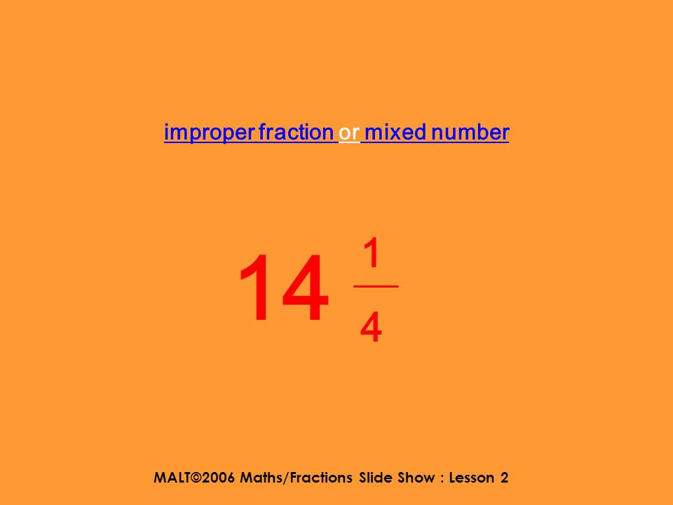 MALT©2006 Maths/Fractions Slide Show : Lesson 2 improper fraction or mixed number 2 2525