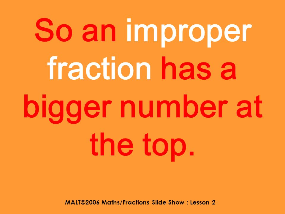 MALT©2006 Maths/Fractions Slide Show : Lesson 2 improper fraction or mixed number 14 1414