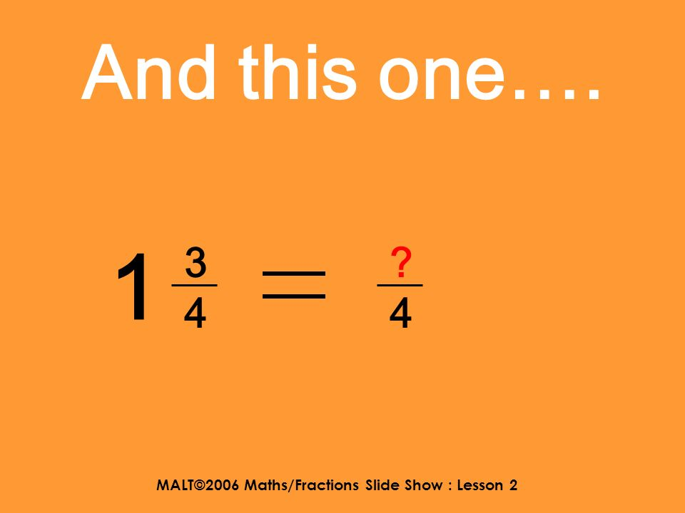 MALT©2006 Maths/Fractions Slide Show : Lesson 2 Try these with a friend….. 2 2323 ?3?3