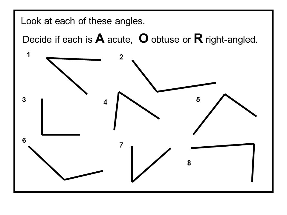 Look at each of these angles. Decide if each is A acute, O obtuse or R right-angled. 1 2 3 4 5 6 7 8