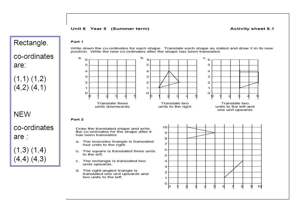 . Rectangle. co-ordinates are: (1,1) (1,2) (4,2) (4,1) NEW co-ordinates are : (1,3) (1,4) (4,4) (4,3)