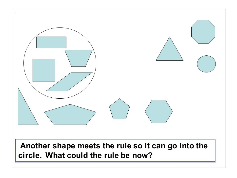 . Another shape meets the rule so it can go into the circle. What could the rule be now?