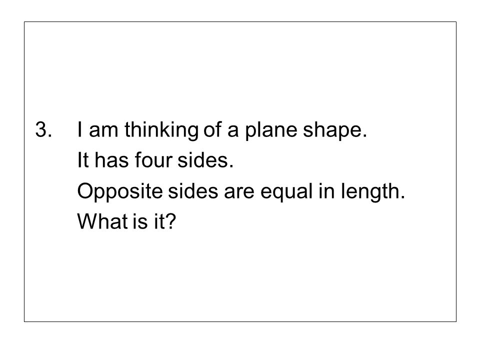 4.I am thinking of a plane shape. It has five sides. All the angles are equal. What is it?