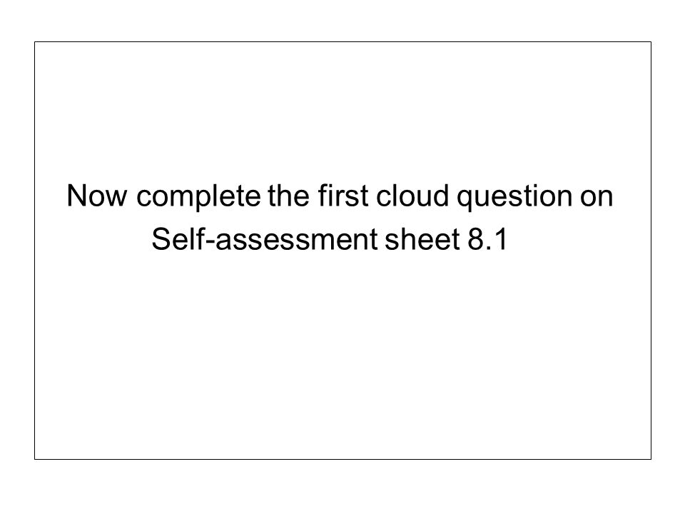 Now complete the first cloud question on Self-assessment sheet 8.1