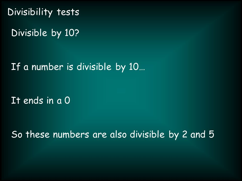 Divisibility tests Divisible by 10.