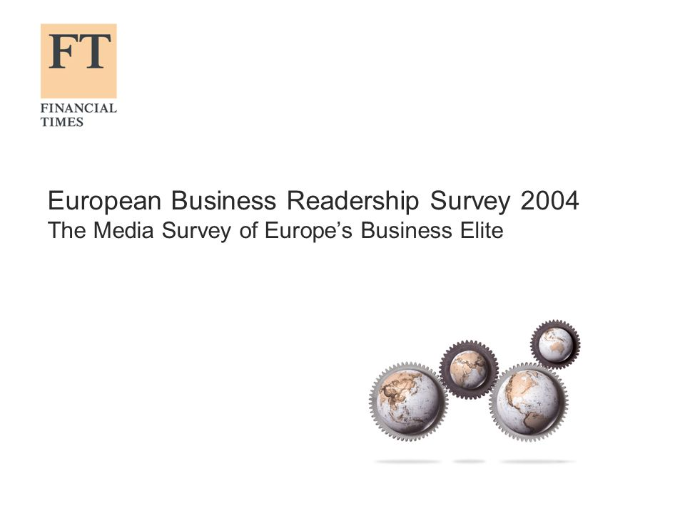 European Business Readership Survey 2004 The Media Survey of Europes Business Elite