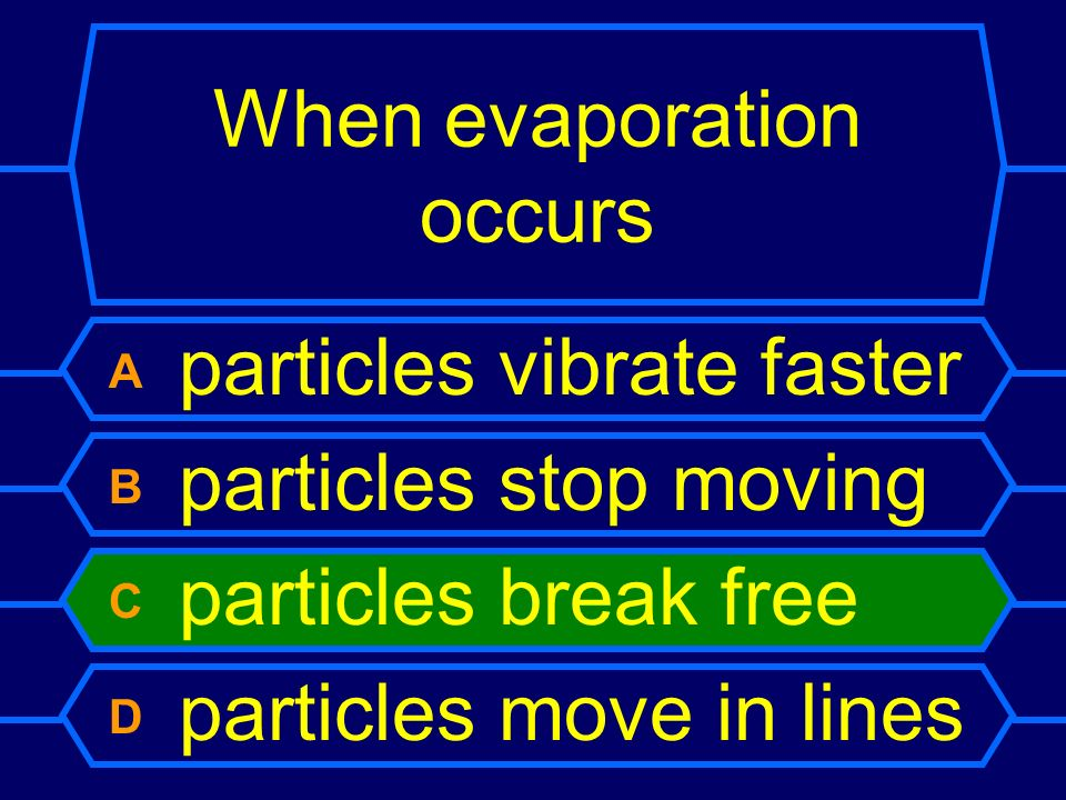 When evaporation occurs A particles vibrate faster B particles stop moving C particles break free D particles move in lines