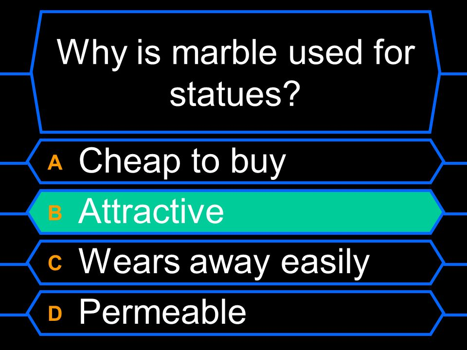 Why is marble used for statues? A Cheap to buy B Attractive C Wears away easily D Permeable