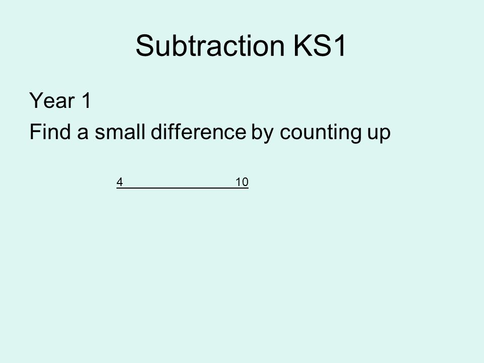 Subtraction KS1 Year 1 Find a small difference by counting up 4_________________10