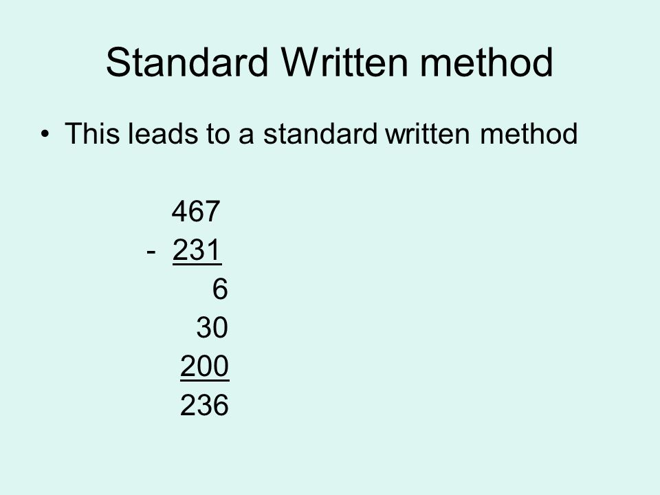 Standard Written method This leads to a standard written method 467 - 231 6 30 200 236