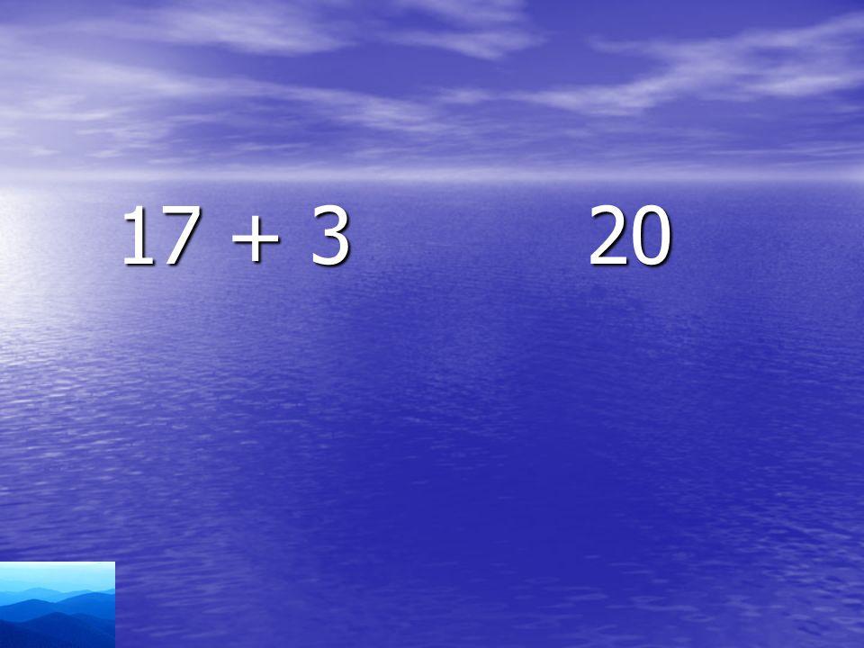 17 + 3 20