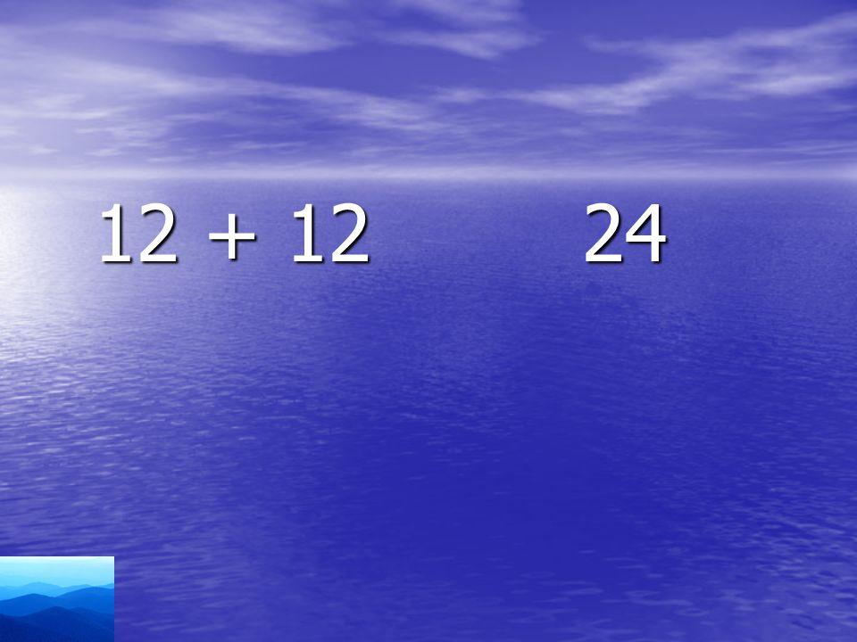 12 + 12 24