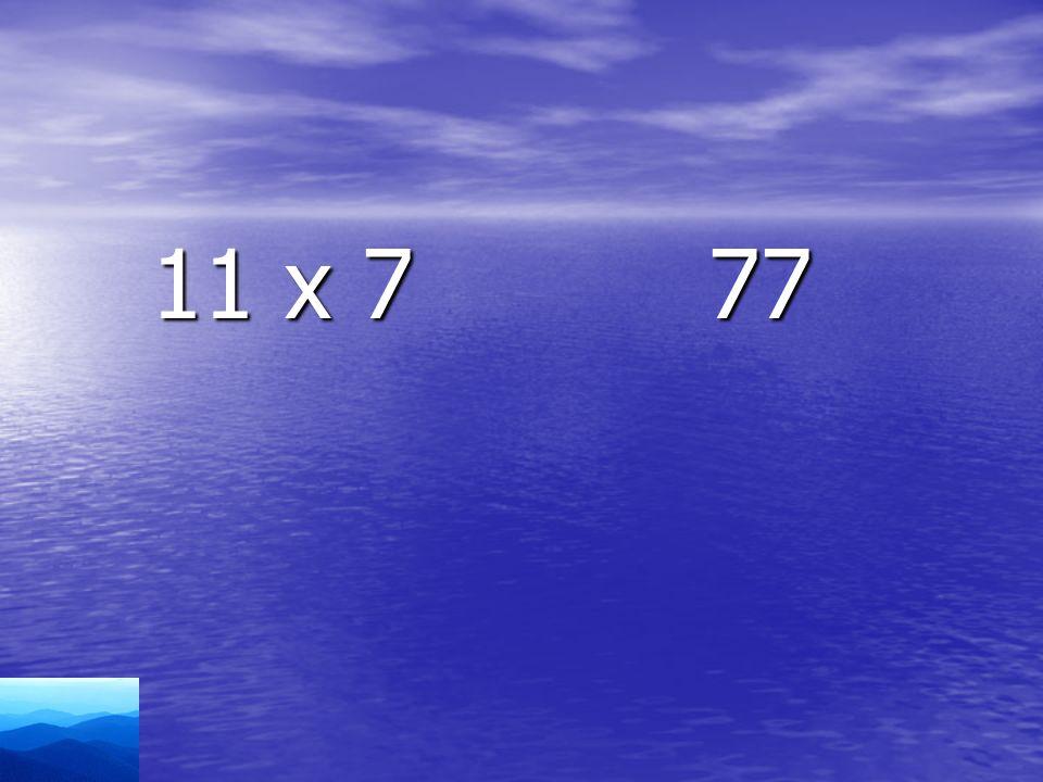 11 x 7 77