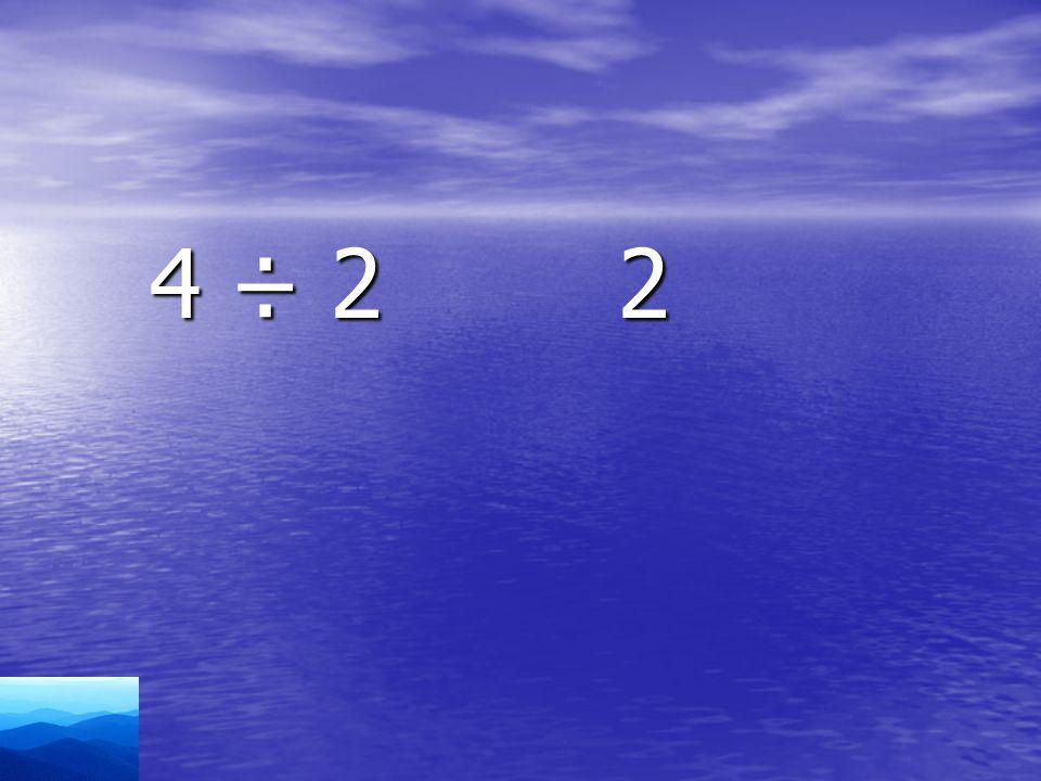 4 ÷ 2 2