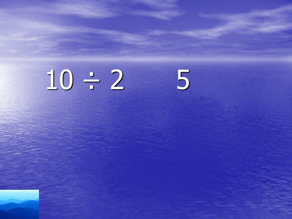 10 ÷ 2 5