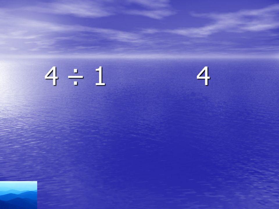 4 ÷ 1 4