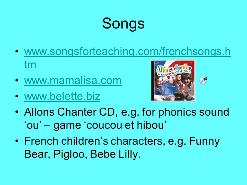 Songs www.songsforteaching.com/frenchsongs.h tmwww.songsforteaching.com/frenchsongs.h tm www.mamalisa.com www.belette.biz Allons Chanter CD, e.g. for