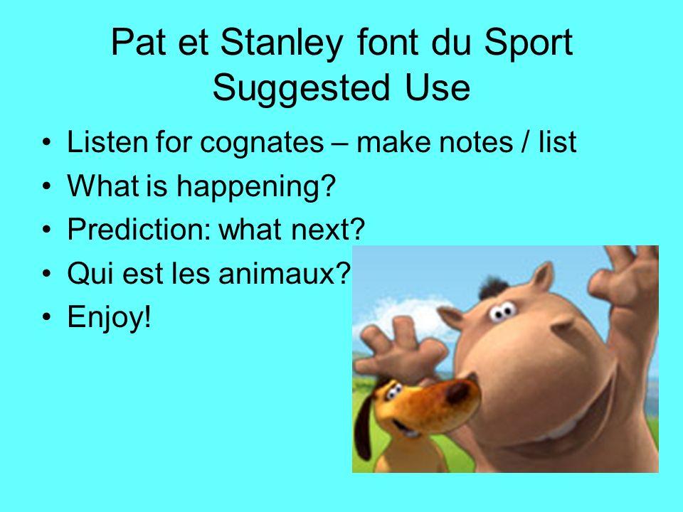 Pat et Stanley font du Sport Suggested Use Listen for cognates – make notes / list What is happening? Prediction: what next? Qui est les animaux? Enjo