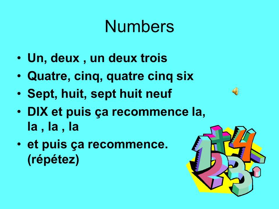 Numbers Un, deux, un deux trois Quatre, cinq, quatre cinq six Sept, huit, sept huit neuf DIX et puis ça recommence la, la, la, la et puis ça recommenc