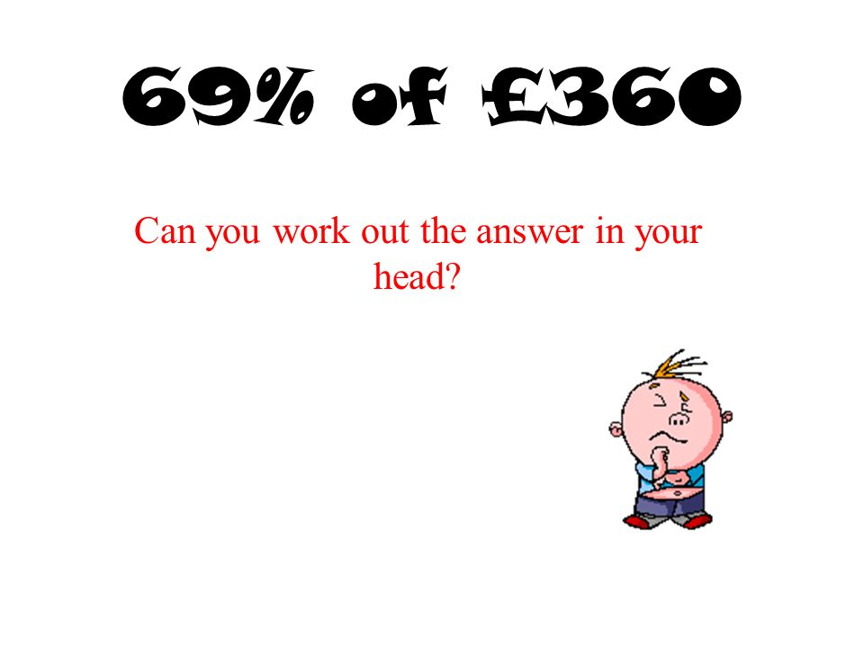 69% of £360 Can you work out the answer in your head