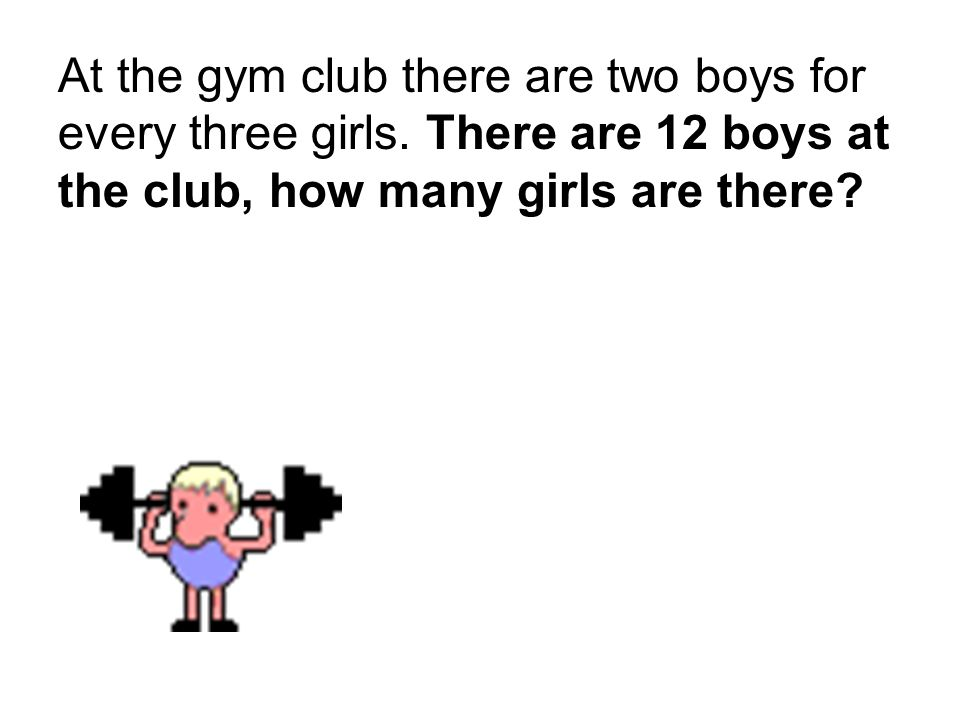 At the gym club there are two boys for every three girls.