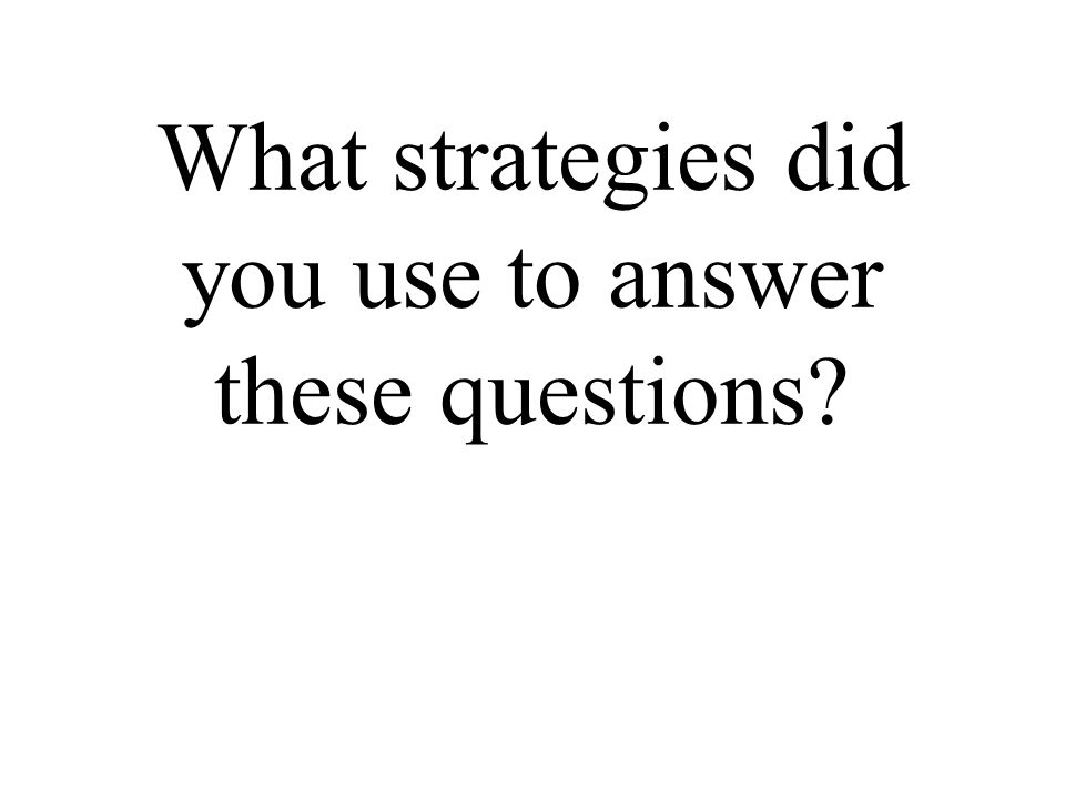 What strategies did you use to answer these questions