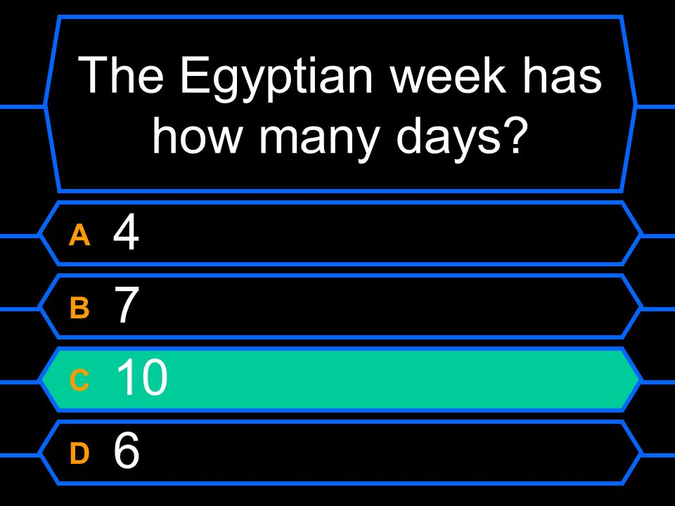 The Egyptian week has how many days? A 4 B 7 C 10 D 6