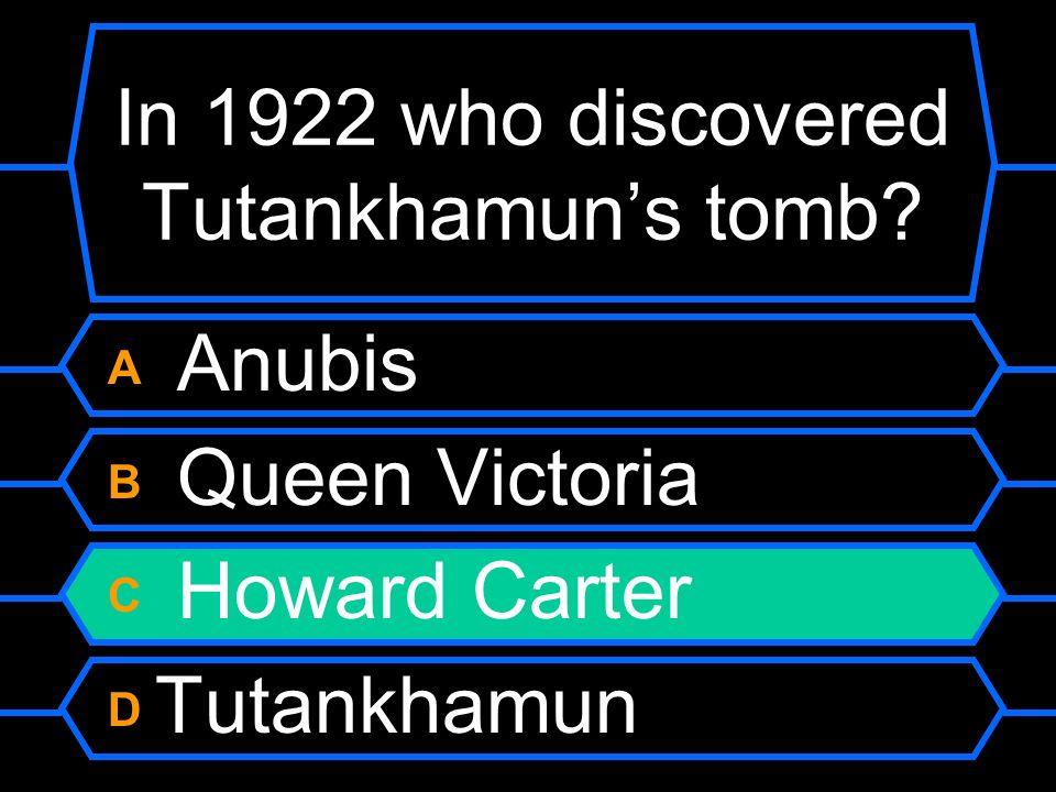 In 1922 who discovered Tutankhamuns tomb? A Anubis B Queen Victoria C Howard Carter D Tutankhamun