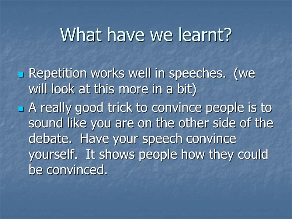 What have we learnt. Repetition works well in speeches.