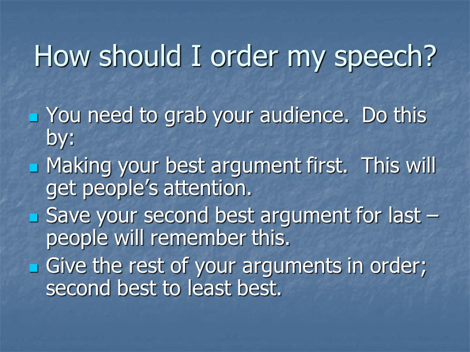 How should I order my speech. You need to grab your audience.