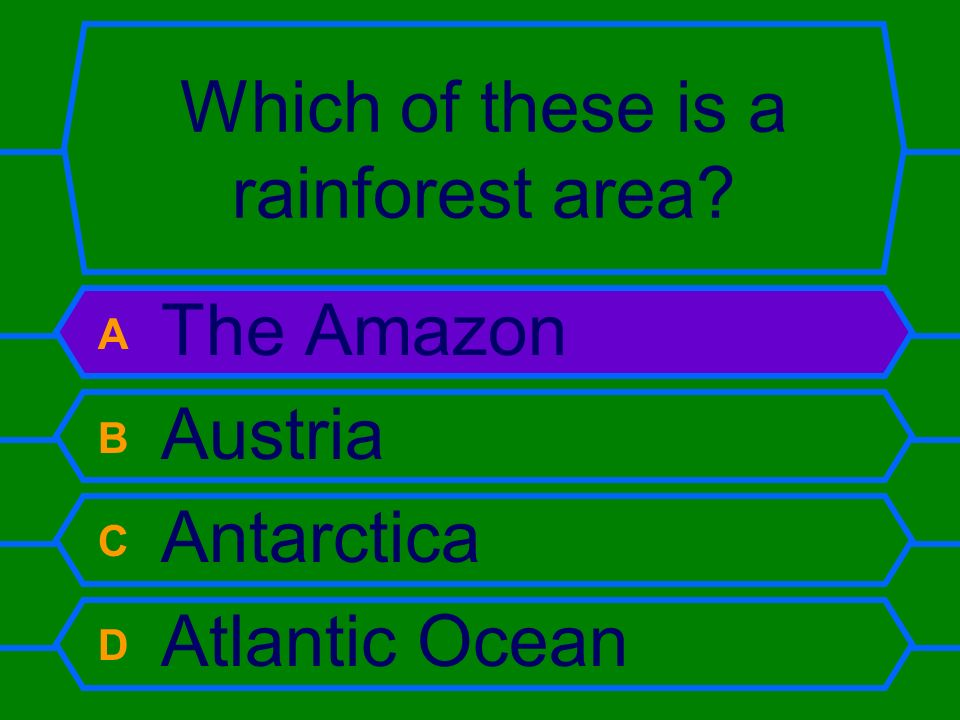 Which of these is a rainforest area? A The Amazon B Austria C Antarctica D Atlantic Ocean