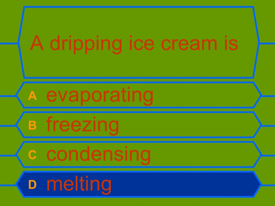 A dripping ice cream is A evaporating B freezing C condensing D melting