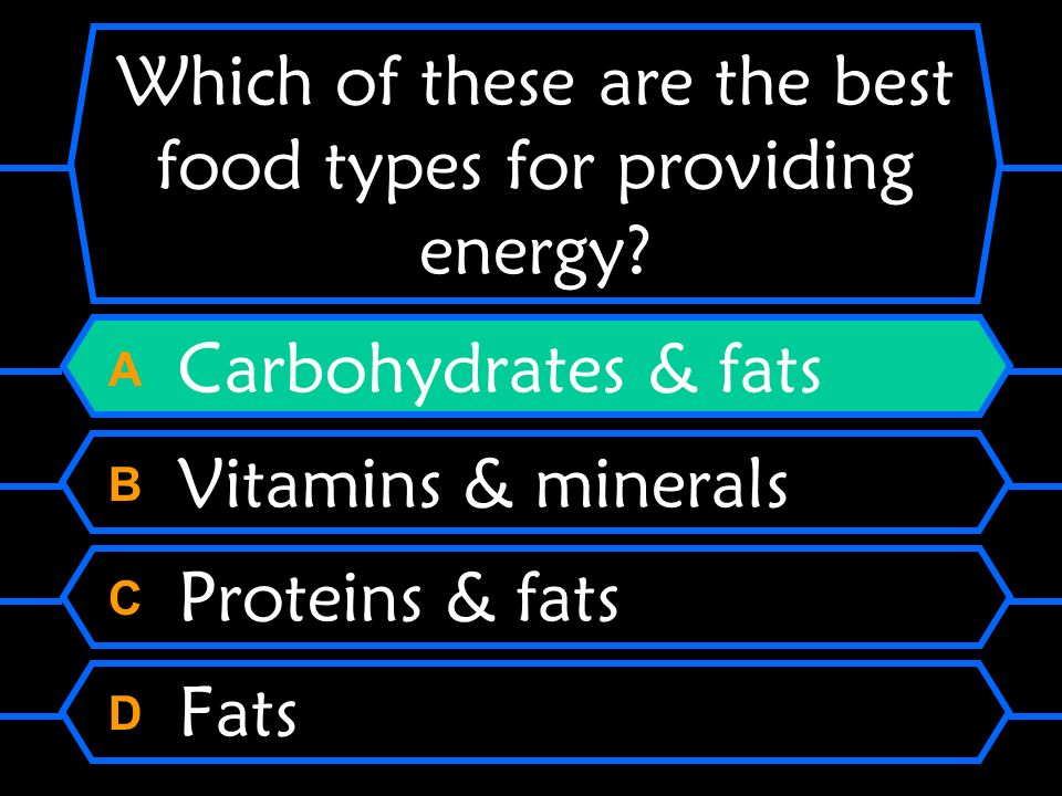 Which of these are the best food types for providing energy? A Carbohydrates & fats B Vitamins & minerals C Proteins & fats D Fats
